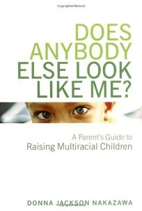 DOES ANYBODY ELSE LOOK LIKE ME?: A Parents Guide to Raising Multiracial Children