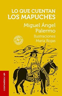 Cuentos Que Cuentan los Mapuches = Tales of the Mapuche Indians