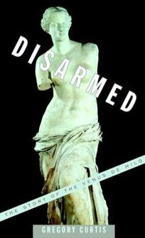 cheaper 9079d de867 DISARMED  The Story of the Venus de Milo
