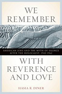 We Remember with Reverence and Love: American Jews and the Myth of Silence After the Holocaust