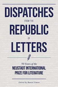 Dispatches from the Republic of Letters: 50 Years of the Neustadt International Prize for Literature