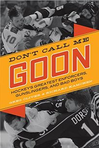 Dont Call Me Goon: Hockeys Greatest Enforcers