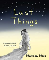 Last Things: A Graphic Memoir About Loss and Love