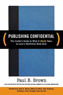 Publishing Confidential: The Insiders Guide to What It Really Takes to Land a Nonfiction Book Deal