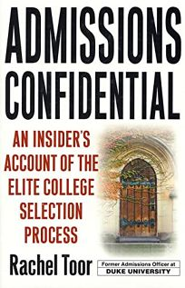 ADMISSIONS CONFIDENTIAL: An Insiders Account of the Elite College Selection Process