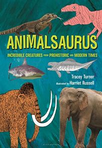 Animalsaurus: Incredible Creatures from Prehistoric and Modern Times