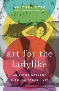 Art for the Ladylike: An Autobiography Through Other Lives