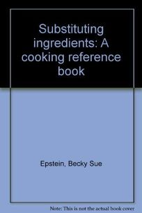 Substituting Ingredients: A Cooking Reference Book
