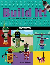 Build It! Robots: Make Supercool Models with Your Favorite Legor Parts