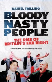 Bloody Nasty People: The Rise of Britains Far Right