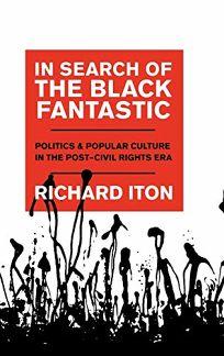 In Search of the Black Fantastic: Politics and Popular Culture in the Post–Civil Rights Era