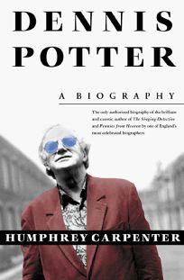 Dennis Potter: A Biography