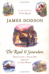 THE ROAD TO SOMEWHERE: Travels with a Young Boy Through an Old World