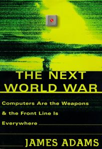 The Next World War: Computers Are the Weapons and the Front Line Is Everywhere
