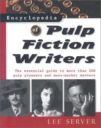 PULP FICTION WRITERS: The Essential Guide to More Than 200 Pulp Pioneers and Mass-Market Masters