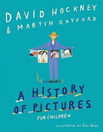 Children's Book Review: A History of Pictures for Children: From Cave Paintings to Computer Drawings by David Hockney and Martin Gayford, illus. by Rose Blake. Abrams, $24.99 (128p) ISBN 978-1-4197-3211-9