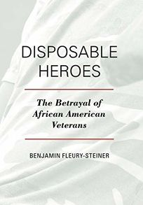 Disposable Heroes: The Betrayal of African American Veterans