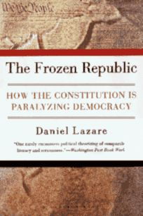 The Frozen Republic: How the Constitution Is Paralyzing Democracy