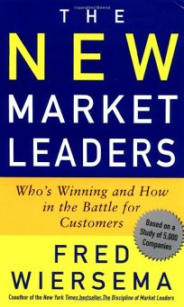 THE NEW MARKET LEADERS: Whos Winning and How in the Battle for Customers