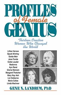 Profiles of Female Genius: Thirteen Visionary Women Who Changed the World