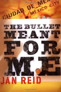 THE BULLET MEANT FOR ME: A Memoir