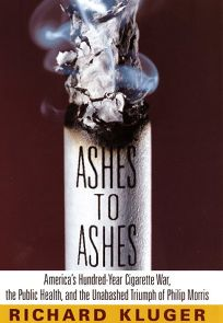 Ashes to Ashes: Americas Hundred-Year Cigarette War