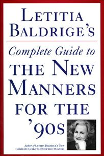 Letitia Baldriges Complete Guide to the New Manners for the 90s: A Complete Guide to Etiquette