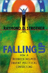 FALLING UP: How a Redneck Helped Invent Political Consulting