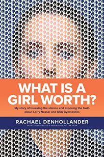 What Is a Girl Worth? My Story of Breaking the Silence and Exposing the Truth about Larry Nassar and USA Gymnastics