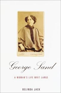 George Sand: A Womans Life Writ Large