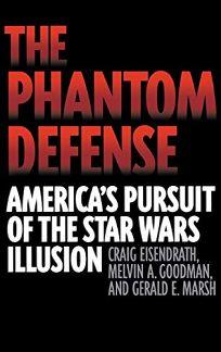 THE PHANTOM DEFENSE: Americas Pursuit of the Star Wars Illusion