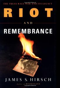 RIOT AND REMEMBRANCE: The Tulsa Race War and Its Memory