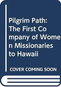 Pilgrim Path: The First Company of Women Missionaries to Hawaii
