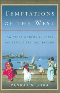 Temptations of the West: How to Be Modern in India