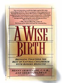 A Wise Birth: Bringing Together the Best of Natural Childbirth with Modern Medicine
