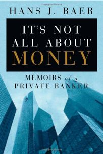Its Not All about Money: Memoirs of a Private Banker