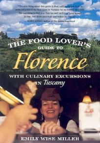 The Food Lovers Guide to Florence: With Culinary Excursions in Tuscany