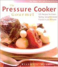 THE PRESSURE COOKER GOURMET: 225 Recipes for Great-Tasting