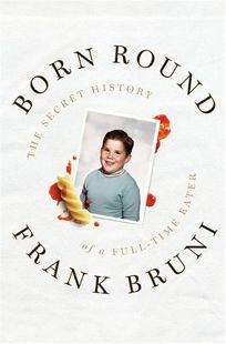 Born Round: The Secret History of a Full-Time Eater