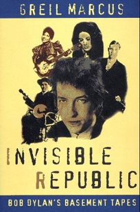 Invisible Republic: Bob Dylans Basement Tapes