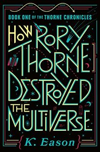 How Rory Thorne Destroyed the Multiverse The Thorne Chronicles #1