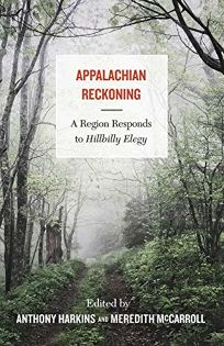 Appalachian Reckoning: A Region Responds to 'Hillbilly Elegy'