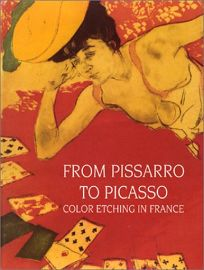 From Pissarro to Picasso: Color Etching in France: Works from the Bibliotheque Nationale and the Zimmerli Art Museum