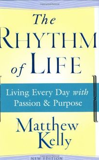THE RHYTHM OF LIFE: Living Every Day with Passion & Purpose