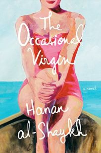 Fiction Book Review: The Occasional Virgin by Hanan al-Shaykh. Pantheon, $24.95 (240p) ISBN 978-1-524-74751-0
