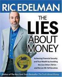 The Lies About Money: Achieving Financial Security and True Wealth by Avoiding the Lies Others Tell Us—and the Lies We Tell Ourselves