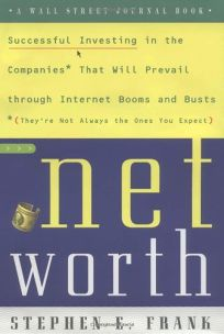 NETWORTH: Successful Investing in the Companies That Will Prevail Through Internet Booms and Busts