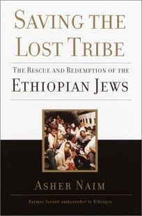 SAVING THE LOST TRIBE: The Rescue and Redemption of the Ethiopian Jews