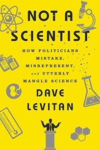 Not a Scientist: How Politicians Mistake