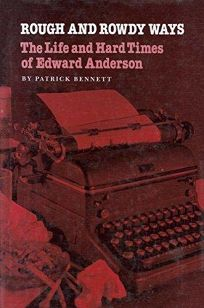 Rough and Rowdy Ways: The Life and Hard Times of Edward Anderson